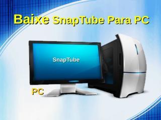 Baixe SnapTube Para PC.pdf